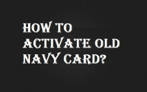 Old Navy Activate Card - How to Activate Old Navy Credit Card